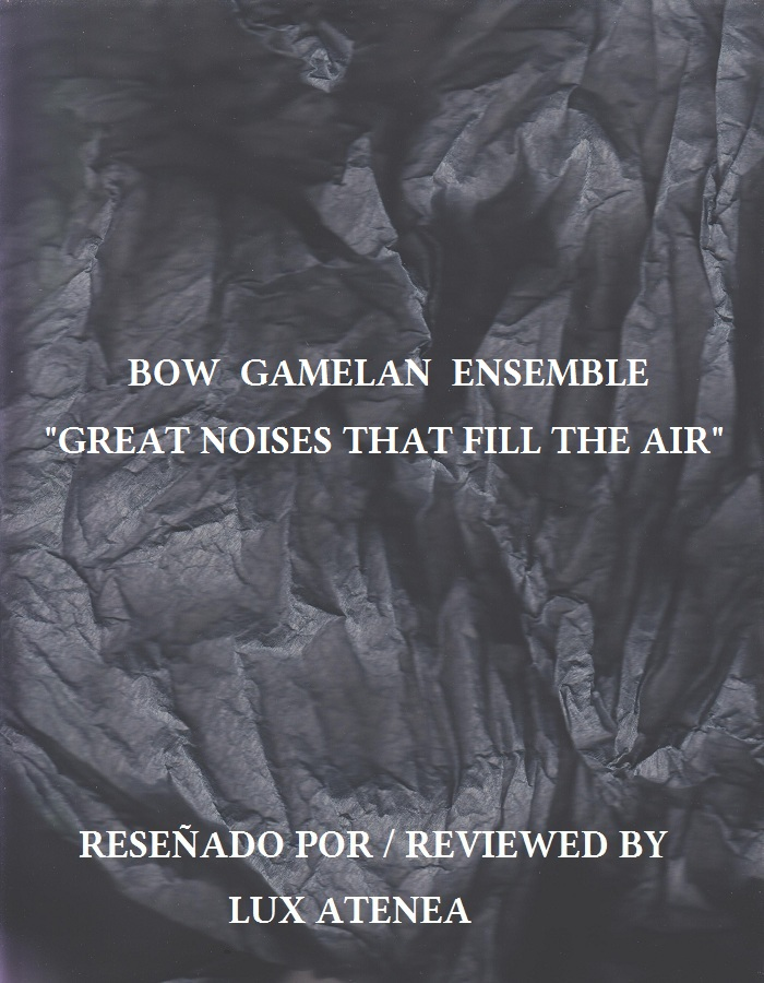 BOW GAMELAN ENSEMBLE - GREAT NOISES THAT FILL THE AIR