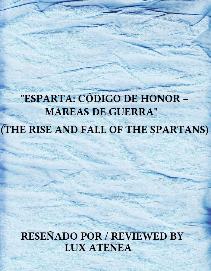 ESPARTA CODIGO DE HONOR – MAREAS DE GUERRA THE RISE AND FALL OF THE SPARTANS
