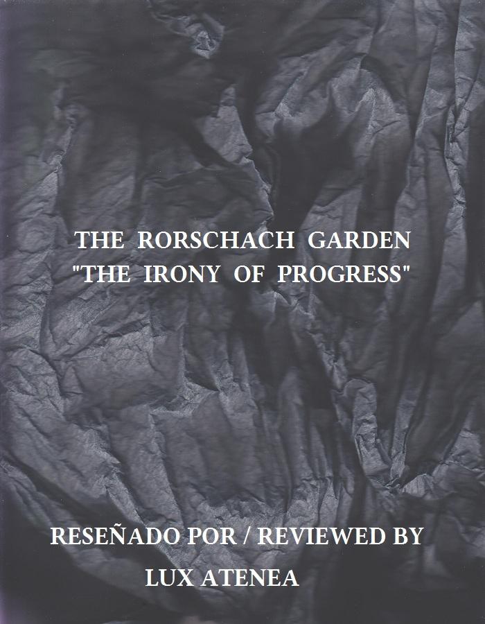 THE RORSCHACH GARDEN - THE IRONY OF PROGRESS