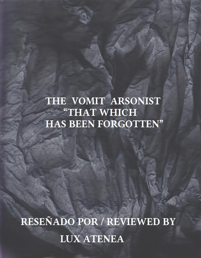 THE VOMIT ARSONIST - THAT WHICH HAS BEEN FORGOTTEN