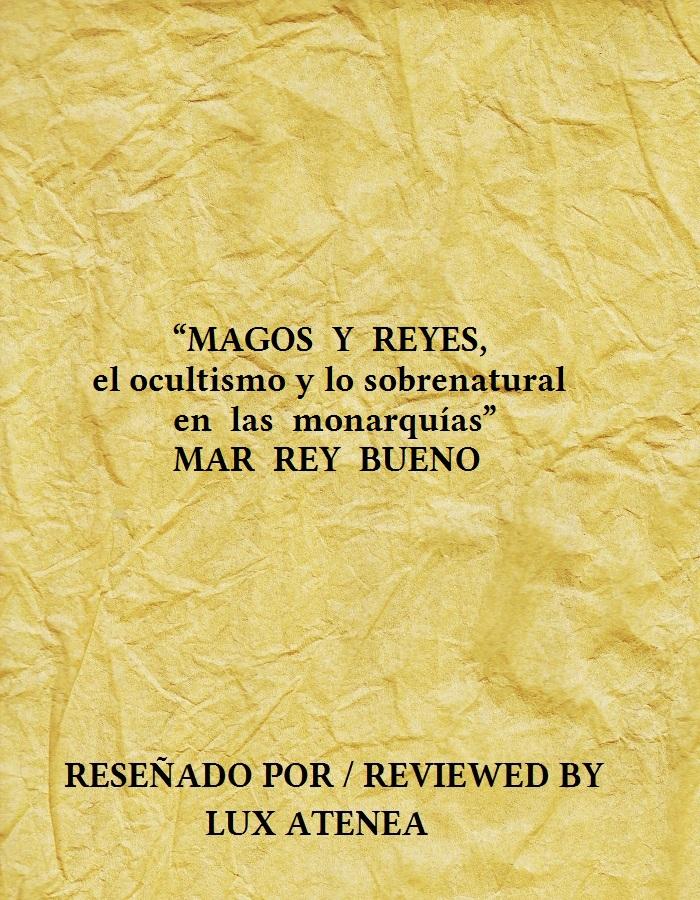 MAR REY BUENO - MAGOS Y REYES, el ocultismo y lo sobrenatural en las monarquías