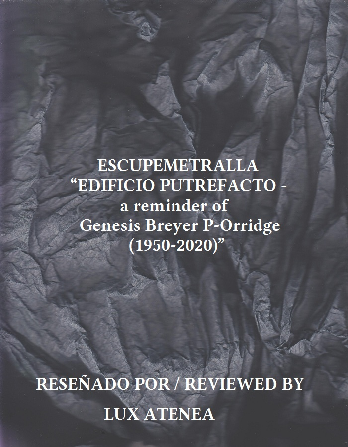 ESCUPEMETRALLA - EDIFICIO PUTREFACTO - a reminder of Genesis Breyer P-Orridge (1950-2020)