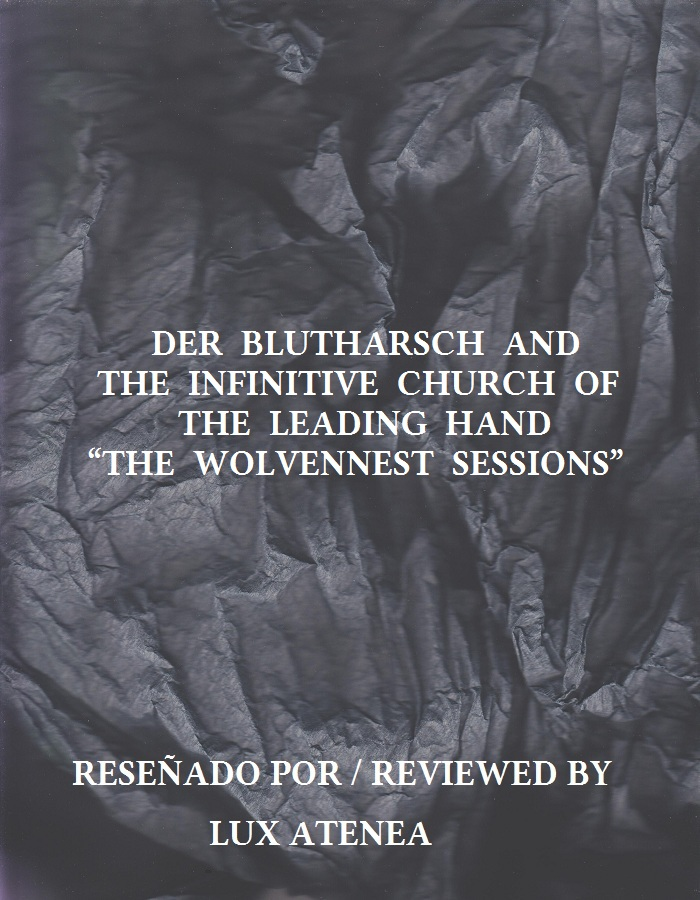 DER BLUTHARSCH AND THE INFINITIVE CHURCH OF THE LEADING HAND - THE WOLVENNEST SESSIONS