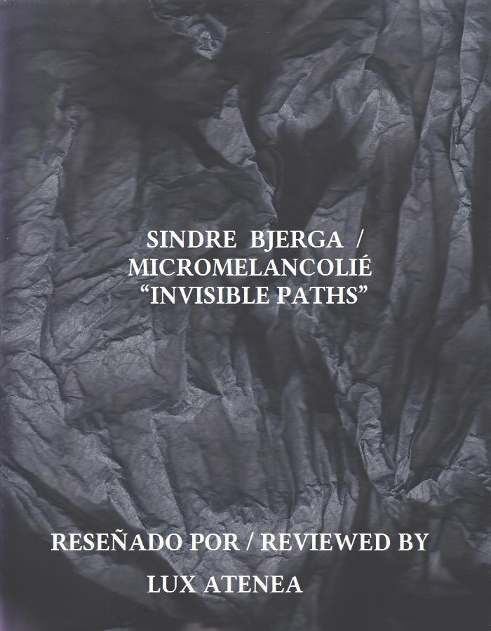 SINDRE BJERGA MICROMELANCOLIÉ - INVISIBLE PATHS