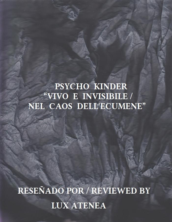 PSYCHO KINDER - VIVO E INVISIBILE NEL CAOS DELL'ECUMENE