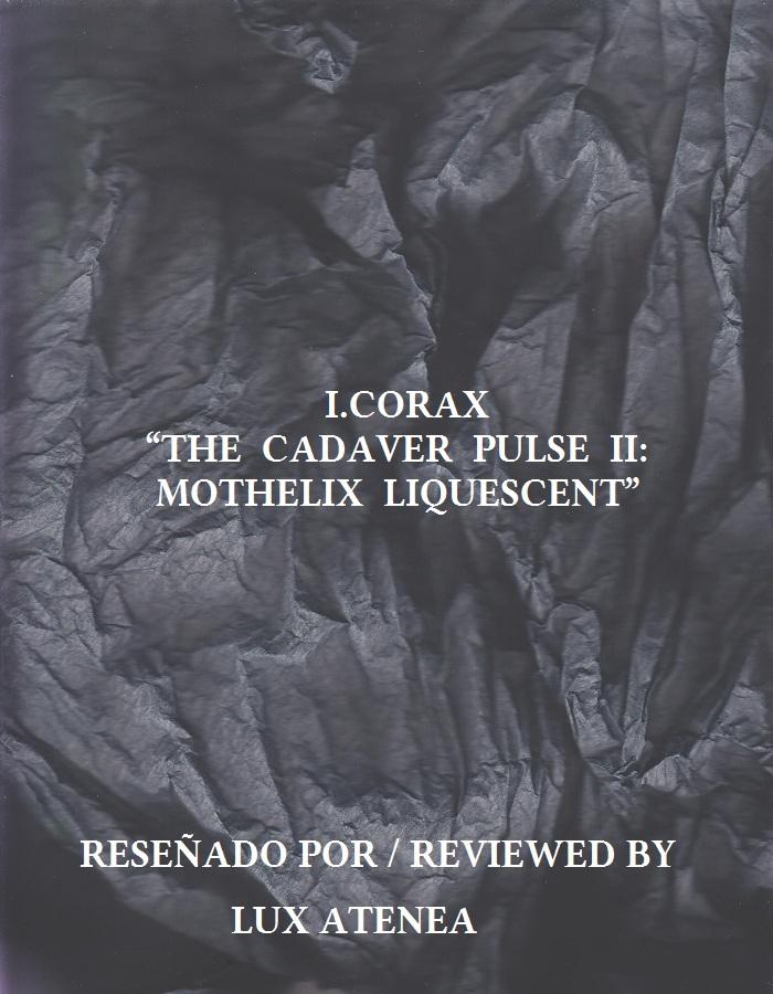 I CORAX - THE CADAVER PULSE II MOTHELIX LIQUESCENT