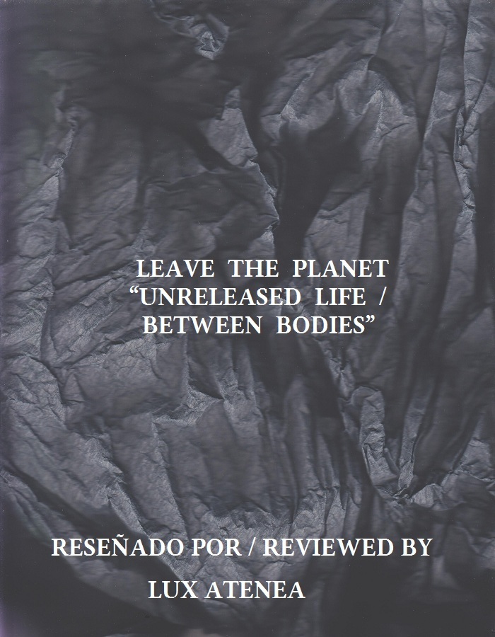 LEAVE THE PLANET - UNRELEASED LIFE BETWEEN BODIES