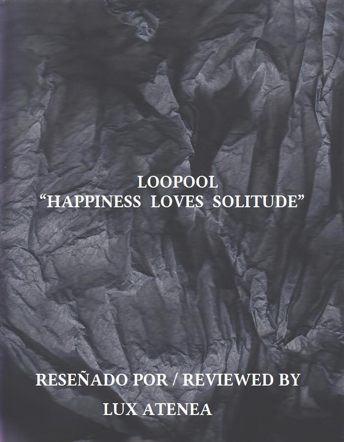 LOOPOOL - HAPPINESS LOVES SOLITUDE