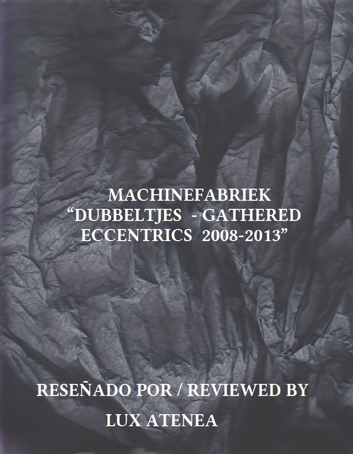 MACHINEFABRIEK - DUBBELTJES - GATHERED ECCENTRICS 2008-2013
