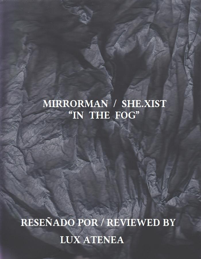 MIRRORMAN SHE.XIST - IN THE FOG