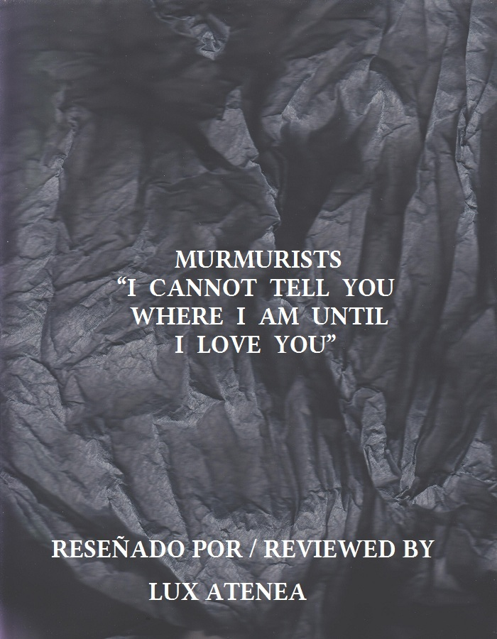 MURMURISTS - I CANNOT TELL YOU WHERE I AM UNTIL I LOVE YOU
