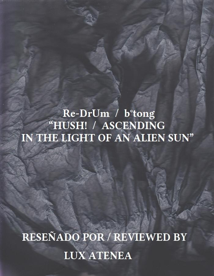 Re-DrUm b°tong - HUSH! ASCENDING IN THE LIGHT OF AN ALIEN SUN