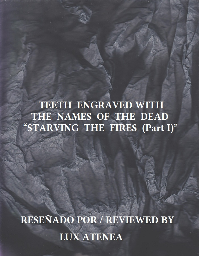 TEETH ENGRAVED WITH THE NAMES OF THE DEAD - STARVING THE FIRES (Part I)