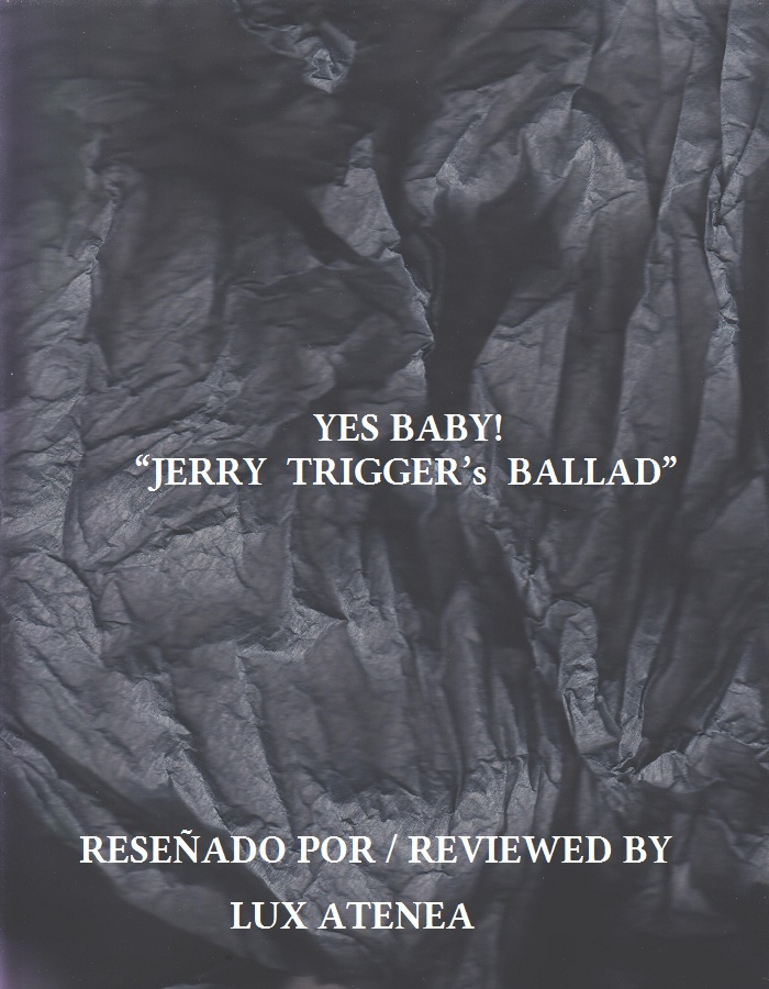 YES BABY - JERRY TRIGGER's BALLAD