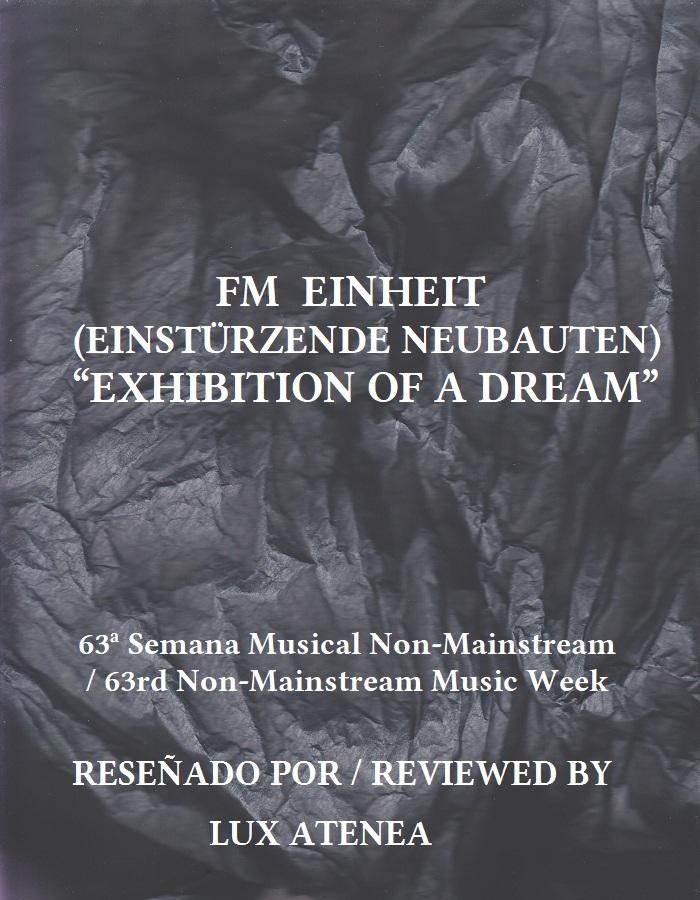FM EINHEIT EINSTÜRZENDE NEUBAUTEN - EXHIBITION OF A DREAM