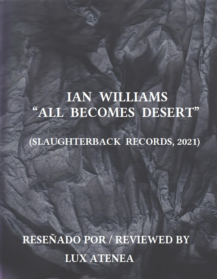 IAN WILLIAMS - ALL BECOMES DESERT - SLAUGHTERBACK RECORDS 2021