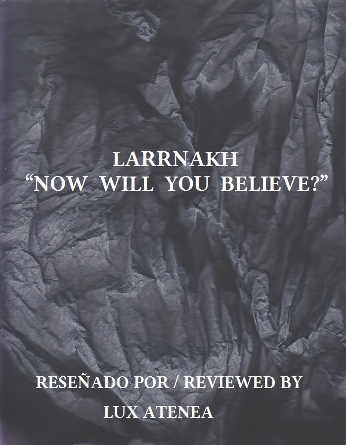 LARRNAKH - NOW WILL YOU BELIEVE